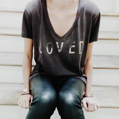 """Loved"" T-shirt /via Paulina Arcklin <3"
