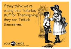 HAHAHAHA amen.  That's so funny.  SO many great dishes on thanksgiving that DON'T involve a jiggly fake corpse.