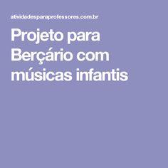 Projeto para Berçário com músicas infantis