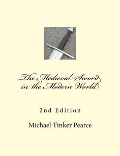 The Medieval Sword in the Modern World 2nd Edition by Michael Tinker Pearce. $4.99