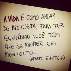 ''A #vida é como andar de #bicicleta. Para ter #equilibrio você tem que se #manter em #movimento. -Albert Einstein #viver #frases