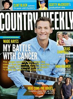 Wade Hayes in Country Weekly: story about his battle with cancer: plus link to a new song :)