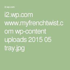 i2.wp.com www.myfrenchtwist.com wp-content uploads 2015 05 tray.jpg