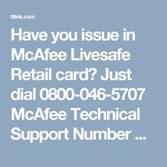Have you issue in McAfee Livesafe Retail card? Just dial 0800-046-5707 McAfee Technical Support Number UK
