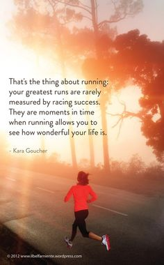 """Running allows you to see how wonderful your life is""--oh my god so true.  I cried like a baby when I ran in Washington--hit me hard, unexpectedly."