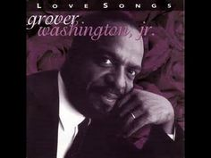 Grover Washington Jr Love Songs - YouTube