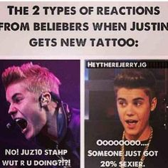 The 2 types of reactions from Beliebers when Justin gets a new tattoo I like the second one