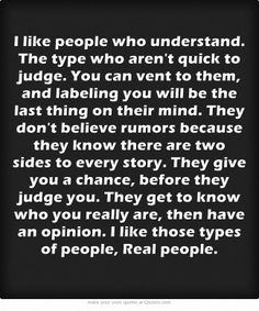 I like people who understand. The type who aren& quick to judge . Bible Quotes, Words Quotes, Me Quotes, Funny Quotes, Random Quotes, Friend Quotes, Sayings, Motivational Words, Inspirational Quotes