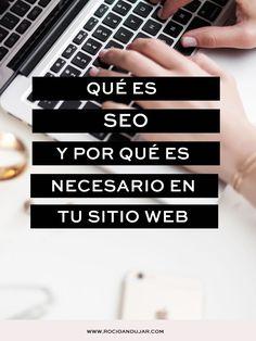 QUÉ ES SEO Y POR QUÉ ES NECESARIO EN TU SITIO WEB. Tips para mejorar el SEO de tu sitio web o blog.