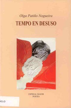 """PATIÑO NOGUEIRA, Olga: """"Tempo en desuso"""". 2008. http://kmelot.biblioteca.udc.es/record=b1402156~S10*gag"""