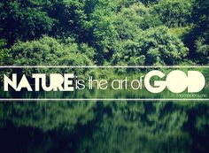 Nature is the Art of God.