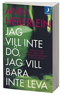 """Jag vill inte dö, jag vill bara inte leva"" - Ann Heberlein. / Swedish book ""I don't want to die, I just don't want to live"" by Ann Heberlein. Biography about bipolar disorder"