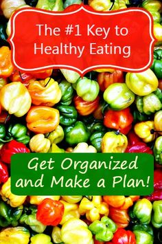 The #1 Key to Healthy Eating – Get Organized and Make a Plan. Simple steps for getting on track with healthy eating. #RealFood #Healthy