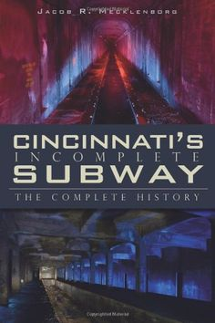 Cincinnati's Incomplete Subway:: The Complete History by Jacob R. Mecklenborg http://www.amazon.com/dp/1596298952/ref=cm_sw_r_pi_dp_Vnw-vb1DFYWM9