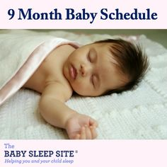 9 Month Old Baby Schedule | The Baby Sleep Site has been my #1 go-to site for help with our baby's sleep issues (we've experienced many!)
