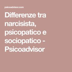 Differenze tra narcisista, psicopatico e sociopatico - Psicoadvisor Helpful Hints, Psychology, Education, Lifestyle, Narcissist, Psicologia, Useful Tips, Onderwijs, Learning