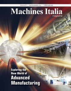 This edition of Machines Italia magazine Volume IX covers how North American companies are embracing a wave of new technologies, many from Italian providers, that are helping them bring work back home, while remaining competitive.
