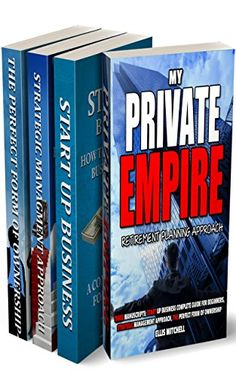 MY PRIVATE EMPIRE- RETIREMENT PLANNING APPROACH: 3 MANUSCRIPTS: START UP BUSINESS-COMPLETE GUIDE FOR BEGINNERS, STRATEGIC MANAGEMENT APPROACE, THE PERFECT FOR OF OWNERSHIP by [Mitchell, Ellis]