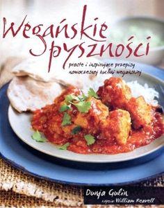 Wegańskie pyszności Proste i inspirujące przepisy nowoczesnej kuchni wegańskiej - Dunja Gulin