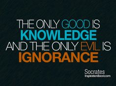 https://i1.wp.com/inspirationboost.com/wp-content/uploads/2012/07/79-The-Only-Good-is-Knowledge-The-Only-evil-is-ignorance.png