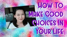 How to Make Choices in Your Life!
