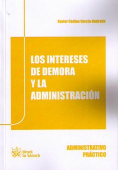 Codina García-Andrade, Xavier Los intereses de demora y la administración. Tirant lo Blanch, 2013