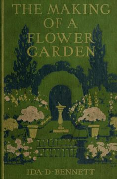 The Making Of A Flower Garden 1919, by Ida D. Bennett (1) From: Archive, please visit