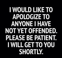 Lollll. I will get around to offending you shortly! Don't you worry!