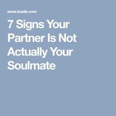 7 Signs Your Partner Is Not Actually Your Soulmate