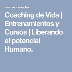Coaching de Vida | Entrenamientos y Cursos | Liberando el potencial Humano.