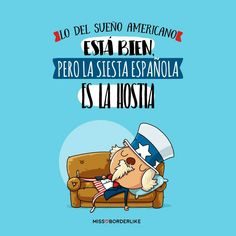 Lo del sueño americano está bien... Pero la siesta española es la hostia.