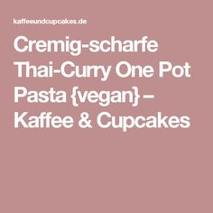 Cremig-scharfe Thai-Curry One Pot Pasta {vegan} – Kaffee & Cupcakes