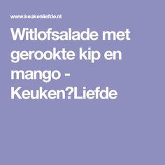 Witlofsalade met gerookte kip en mango - Keuken♥Liefde