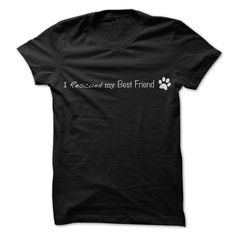 I Rescued My Best Friend - Are you the proud owner of a rescue animal? Let everyone know how much you love your furry friend! (Funny Tshirts)
