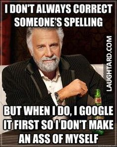 I dont always correct someone's spelling  #lol #laughtard #lmao #funnypics #funnypictures #humor #spelling #google #myself