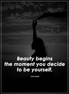 Beauty Quotes   Beauty begins the moment you decide to be yourself.