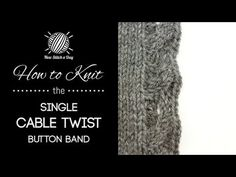 How to Knit the Single Cable Twist Button Band | NEW STITCH A DAY || http://newstitchaday.com/how-to-knit-the-single-cable-twist-button-band/