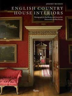 English Country House Interiors Jeremy Musson Paul Barker Sir Roy Strong Life 9780847835690 Com Books. Country House Interior, Home Interior Design, Interior And Exterior, Interior Paint, Exterior Design, Country Style Homes, Country Life, Country Houses, Chateau Hotel