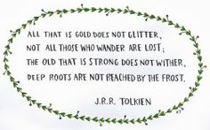 J.R.R. Tolkien - such beautiful simplicity.  i love every line in this quote...and the older i get the more i realize the truth in this.