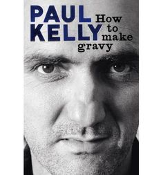 How to make gravy by Paul Kelly. the man, the music Paul Kelly, How To Make Gravy, Grammy Museum, Sweet Guys, I Love Reading, Byron Bay, Best Songs, My Favorite Music, Memoirs
