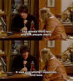 The drinks were fw and the people many. It was everything I expected. British Humor, British Comedy, Movie Quotes, Book Quotes, Black Books Quotes, Dylan Moran, Hilarious, Funny, Favorite Tv Shows
