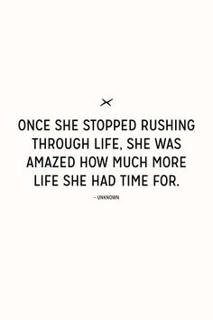 Inspirational quote to slow down. // More life, less rush.