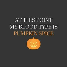 At this point my blood type is pumpkin spice!