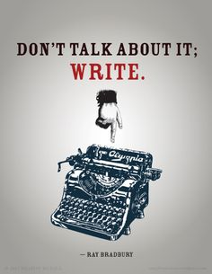 Don't talk about it; WRITE.