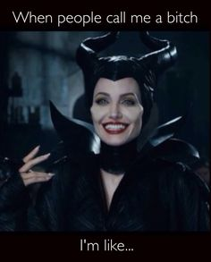 When people call me a bitch I'm like... Love Maleficent.