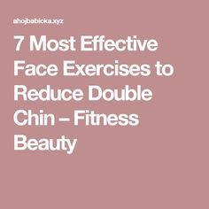 7 Most Effective Face Exercises to Reduce Double Chin – Fitness Beauty