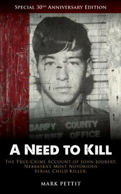 A Need to Kill: The True-Crime Account of John Joubert, Nebraska's Most Notorious Serial Child Killer by Mark Pettit, http://www.amazon.com/dp/B00FE34N1U/ref=cm_sw_r_pi_dp_76vIsb002BBST