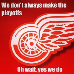 We don't always make the playoffs...Oh wait, yes we do. #RedWings