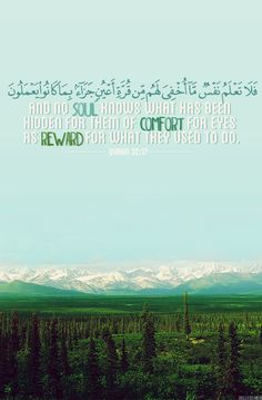 """""""And no soul knows what has been hidden for them of comfort for eyes as reward for what they used to do."""" (32:17)"""