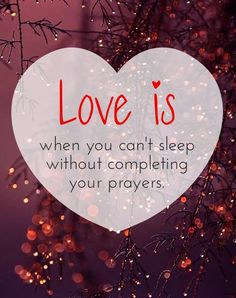 Love-is-when-you-cant-sleep-without-completing-your-prayers.jpg (605×764)